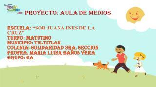 PROYECTO :  AULA DE MEDIOS