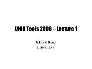 UNIX Tools 2006 – Lecture 1