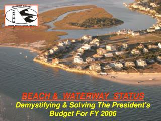 BEACH &  WATERWAY  STATUS Demystifying & Solving The President's Budget For FY 2006