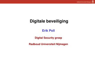 Digitale beveiliging Erik Poll Digital Security groep Radboud Universiteit Nijmegen