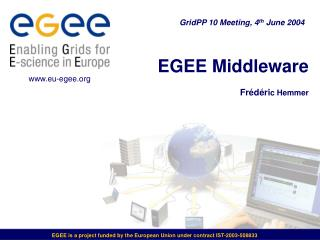 EGEE is a project funded by the European Union under contract IST-2003-508833