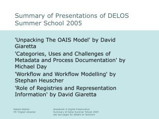 Summary of Presentations of DELOS Summer School 2005