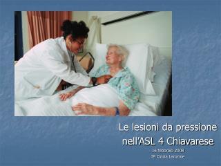 Le lesioni da pressione  nell'ASL 4 Chiavarese 16 febbraio 2008 IP Cinzia Lanzone