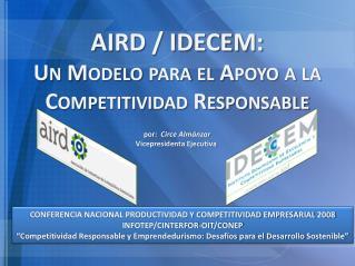 AIRD / IDECEM:  Un Modelo para el Apoyo a la Competitividad Responsable