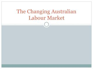 The Changing Australian Labour Market