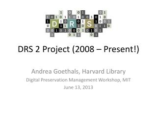 DRS 2 Project (2008 – Present!)