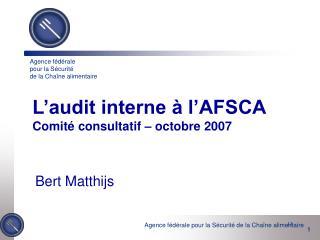 L'audit interne à l'AFSCA Comité consultatif – octobre 2007