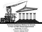 Technical Assistance Webinar for Schools  in Year I of Title I School Improvement September 14, 2010 Presenters: Rebecca