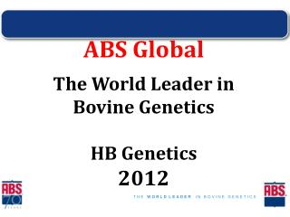 ABS Global The World Leader in  Bovine Genetics HB Genetics 2012