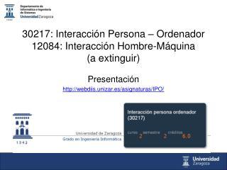 30217: Interacción Persona – Ordenador 12084: Interacción Hombre-Máquina  (a extinguir)
