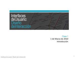 Clase 1 1 de Marzo de 2010 Introducción
