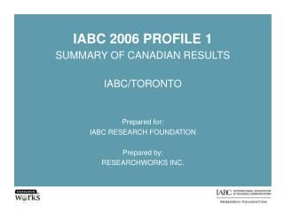 IABC 2006 PROFILE 1 SUMMARY OF CANADIAN RESULTS IABC/TORONTO Prepared for:
