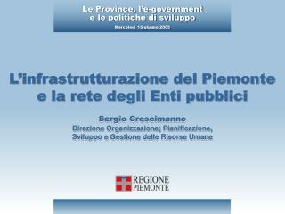 L'infrastrutturazione del Piemonte e la rete degli Enti pubblici Sergio Crescimanno