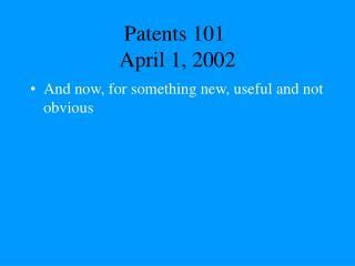 Patents 101 April 1, 2002