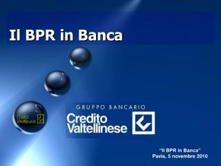 Il BPR in Banca