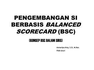PENGEMBANGAN SI BERBASIS  BALANCED SCORECARD  (BSC) (KONSEP BSC DALAM SIRS)