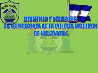 JUVENTUD Y VIOLENCIA: LA EXPERIENCIA DE LA POLICIA NACIONAL DE NICARAGUA