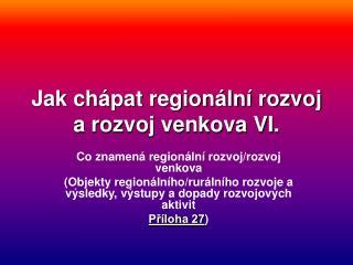 Jak chápat regionální rozvoj a rozvoj venkova VI.