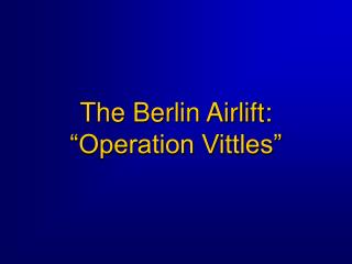 "The Berlin Airlift: ""Operation Vittles"""