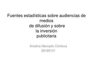 Fuentes estadísticas sobre audiencias de medios  de difusión y sobre  la inversión  publicitaria