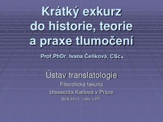 Krátký exkurz  do historie, teorie  a praxe tlumočení Prof.PhDr . Ivana Čeňková, CSc .