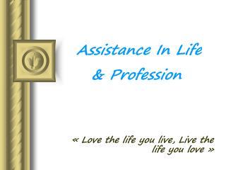 «Love the life you live, Live the life you love»