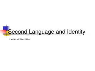 Second Language and Identity Linda and Wei-Li Hsu