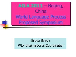 AILA 2011  – Beijing, China World Language Process Proposed Symposium