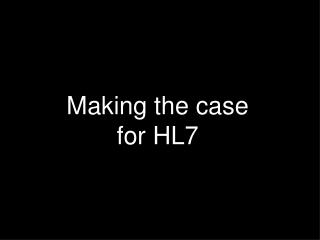 Making the case for HL7
