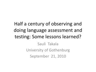 Half a century of observing and doing language assessment and testing: Some  lessons learned?