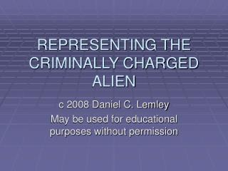 REPRESENTING THE CRIMINALLY CHARGED ALIEN
