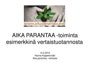 AIKA PARANTAA -toiminta esimerkkinä vertaistuotannosta 14.2.2013 Hanna Koppelomäki