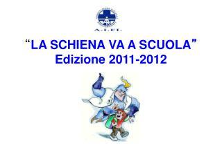 """"""" LA SCHIENA VA A SCUOLA """" Edizione 2011-2012"""