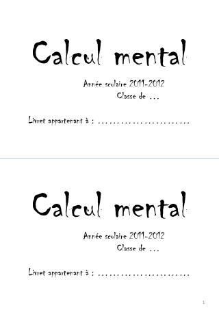 Calcul mental Année scolaire 2011-2012 Classe de … Livret appartenant à : ……………………
