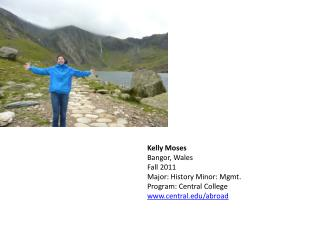 Kelly Moses Bangor, Wales Fall 2011 Major: History Minor: Mgmt. Program: Central College