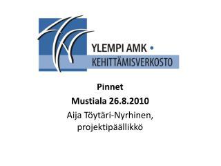 Pinnet Mustiala 26.8.2010 Aija Töytäri-Nyrhinen, projektipäällikkö