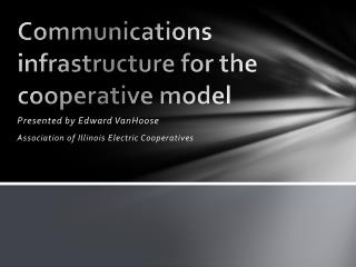 Communications infrastructure for the cooperative model