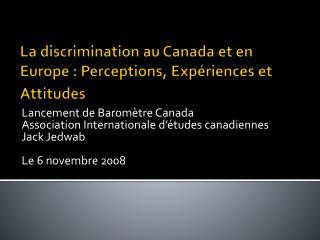 La discrimination au  Canada  et en Europe : Perceptions ,  Exp�riences  et  Attitudes