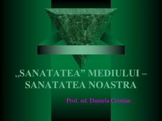 """"""" SANATATEA"""" MEDIULUI – SANATATEA NOASTRA"""