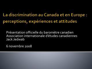 La discrimination au Canada et en Europe : perceptions, exp�riences et attitudes