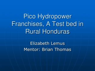 Pico Hydropower Franchises, A Test bed in Rural Honduras