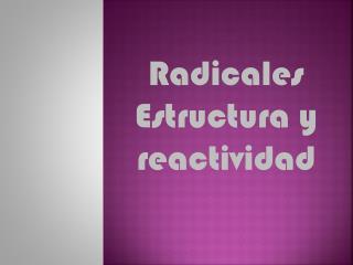 Radicales Estructura y reactividad