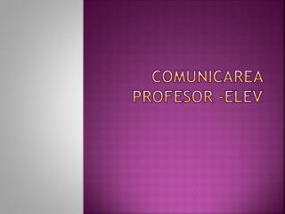 COMUNICAREA PROFESOR -ELEV