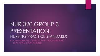 NUR 320 GROUP  3 PRESENTATION:  NURSING  PRACTICE  STANDARDS