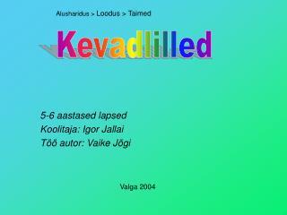 5-6 aastased lapsed Koolitaja: Igor Jallai Töö autor: Vaike Jõgi Valga 2004