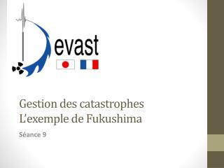 Gestion des catastrophes L ' exemple de Fukushima