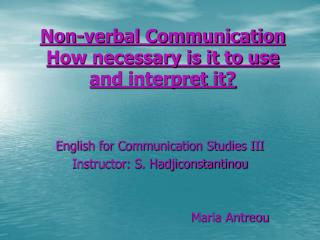 Non-verbal Communication How necessary is it to use and interpret it?