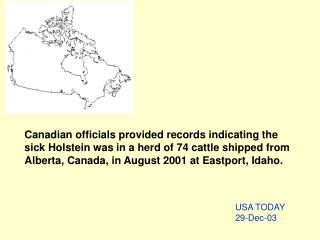 Canadian officials provided records indicating the sick Holstein was in a herd of 74 cattle shipped from Alberta, Canada