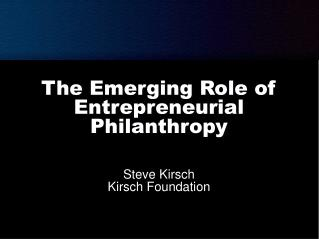 The Emerging Role of Entrepreneurial Philanthropy