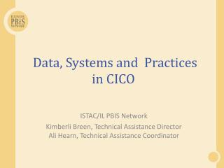 Data, Systems and  Practices  in CICO